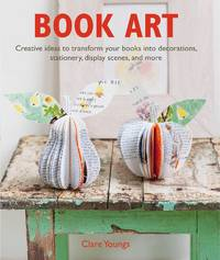 Book Art - Creative Ideas To Transform Your Books - Decorations, Stationery, Display Scenes, and More