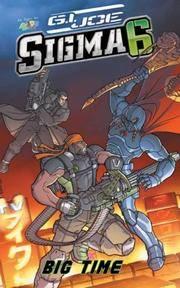 G.I. Joe Sigma 6: Big Time [Library Binding] Dabb, Andrew; Lie, Chris and Kamarga, Ramanda