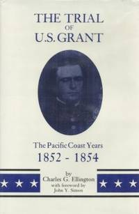 The Trial of U.S. Grant: The Pacific Coast Years, 1852-1854