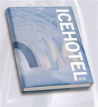 ICEHOTEL: The Definitive Book