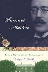 SAMUEL MATHER FIRST CITIZEN OF CLEVELAND
