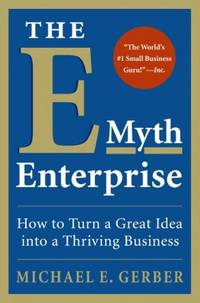 E-Myth Enterprise : How to Turn a Great Idea into a Thriving Business