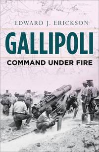 GALLIPOLI : COMMAND UNDER FIRE