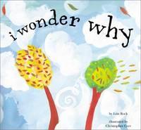 I Wonder Why by  Christopher Corr (Illustrator) Lois Rock - Hardcover - 2001-05-01 - from Ergodebooks (SKU: DADAX0811831698)