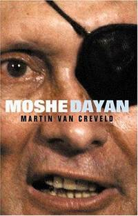 MOSHE DAYAN (Great Commanders) by MARTIN VAN CREVELD - Hardcover - 2004 - from Books and More by the Rowe (SKU: 4-2H0297846698)