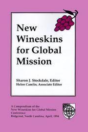 New Wineskins for Global Mission: A Compendium New Wineskins for Global Mission Conference Ridgecrest, North Carolina, April 1994