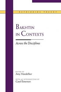 BAKHTIN IN CONTEXTS : ACROSS THE DISCIPLINES