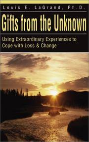 Gifts from the Unknown: Using Extraordinary Experiences to Cope with Loss & Change...
