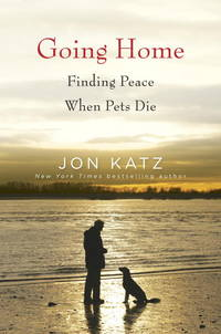 Going Home: Finding Peace When Pets Die by  Jon Katz - from Better World Books  and Biblio.com