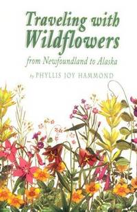 Travelling with Wildflowers from Newfoundland to Alaska by  Phyllis Hammond - Paperback - 1st Can Ed. - 2000 - from KALAMOS BOOKS and Biblio.com