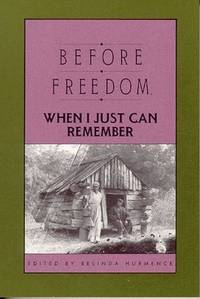Before Freedom, When I Just Can Remember: Twenty-Seven Oral Histories of Former South Carolina...