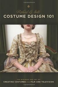 Costume Design 101: 2nd Edition: The Business and Art of Creating Costumes for Film and...