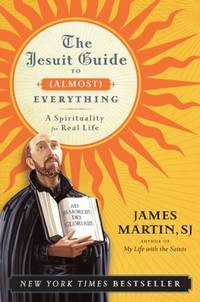 image of The Jesuit Guide to (Almost) Everything: A Spirituality for Real Life