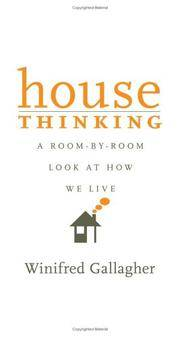 House Thinking: A Room-by-Room Look at How We Live by  Winifred Gallagher - Hardcover - from Lyric Vibes and Biblio.com