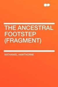 image of The Ancestral Footstep (fragment)
