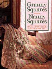 Granny Squares Nanny Squares : New Twists for Classic Crochet