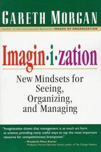 MORGAN: IMAGINIZATION (P): New Mindsets for Seeing, Organizing, and Managing: Art of Creative...