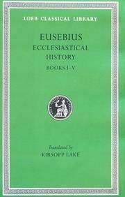 Eusebius I: The Ecclesiastical History, Books I-V (Loeb Classical Library 153)