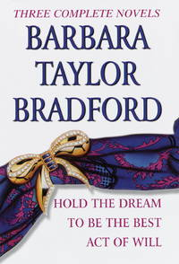 Barbara Taylor Bradford, Three Complete Novels: Hold the Dream / To Be the Best / Act of Will