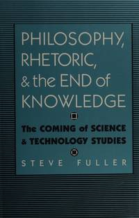 image of Philosophy, Rhetoric, and the End of Knowledge : The Coming of Science and Technology Studies