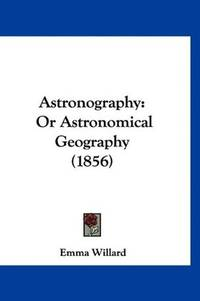 image of Astronography: Or Astronomical Geography (1856)