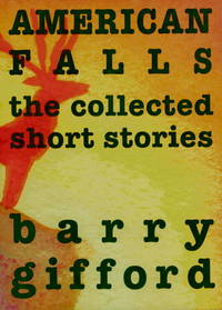 American Falls: the Collected Short Stories  - 1st Edition/1st Printing