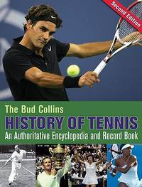 The Bud Collins History of Tennis: An Authoritative Encyclopedia and Record Book by Bud Collins - Paperback - Second Edition, Second edition - 2010-08-01 - from Ergodebooks and Biblio.com