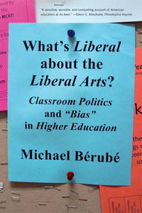 "What's Liberal About the Liberal Arts?: Classroom Politics and ""Bias"" in Higher Education"