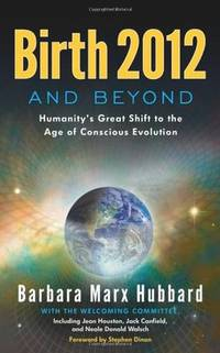 BIRTH 2012 AND BEYOND: Humanitys Great Shift To The Age Of Conscious Evolution