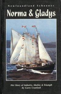 Newfoundland Schooner: Norma & Gladys - Her Story of Industry, Mutiny, and Triumph