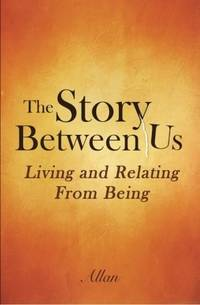 The Story Between Us: Living and Relating From Being