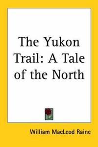 image of The Yukon Trail: A Tale of the North