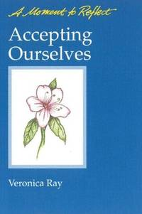 ACCEPTING OURSELVES (A Moment to Reflect Series) (b)