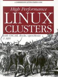 High Performance Linux Clusters with OSCAR, Rocks, OpenMosix, and MPI: A Comprehensive...