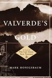 VALVERDE'S GOLD: In Search of the Last Great Inca Treasure