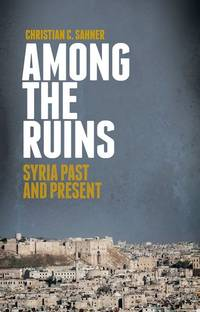 Among the Ruins; Syria Past and Present