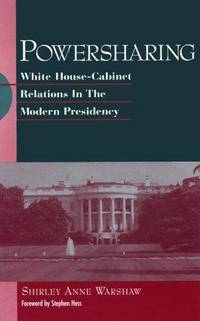 Powersharing: White House-Cabinet Relations in the Modern Presidency (SUNY Series on the Presidency)