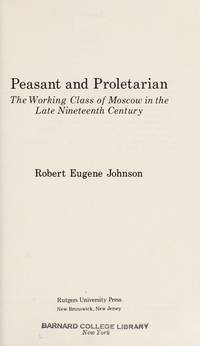 Peasant and Proletarian: The Working Class of Moscow at the End of the Nineteenth Century