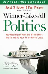 Winner-Take-All Politics: How Washington Made the Rich Richer--and Turned Its Back on the Middle...