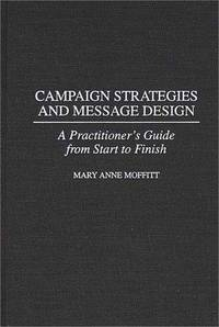image of Campaign Strategies and Message Design: A Practitioner's Guide from Start to Finish