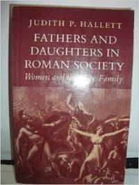 Fathers and Daughters in Roman Society: Women and the Elite Family
