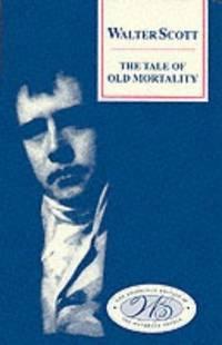 The Tale of Old Mortality (Edinburgh Edition of the Waverley Novels, Vol. 4B)