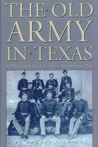 THE OLD ARMY IN TEXAS: A RESEARCH GUIDE TO THE U. S. ARMY IN NINETEENTH-  CENTURY TEXAS