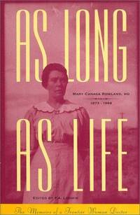 As Long As Life: The Memoirs of a Frontier Woman Doctor by  Mary Canaga Rowland M.D. - Paperback - 1st.Edition - 1994-10-01 - from Blind Pig Books and Biblio.com