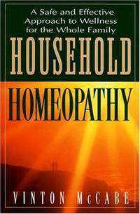 HOUSEHOLD HOMEOPATHY: A Safe & Effective Approach To Wellness For The Whole Family