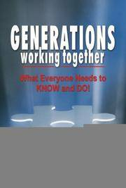 Generations Working Together... What Everyone Needs to Know and Do