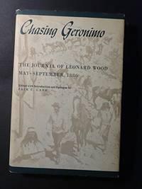 Chasing Geronimo; The Journal of Leonard Wood May - September, 1886
