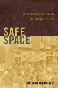 Safe Space: Gay Neighborhood History and the Politics of Violence (Perverse Modernities: A Series...