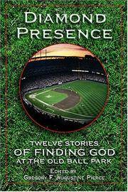 Diamond Presence: Twelve Stories of Finding God at the Old Ball Park by Gregory F. Augustine Pierce - 1st Edition - 2004 - from Quaker House Books (SKU: 002077)