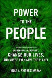 Power to the People How the Coming Energy Revolution Will Transform an Industry, Change Our...